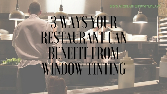 3 Ways Your Fort Worth Restaurant Can Benefit from Window Tinting