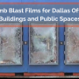 Bomb Blast Films for Dallas Office Buildings and Public Spaces