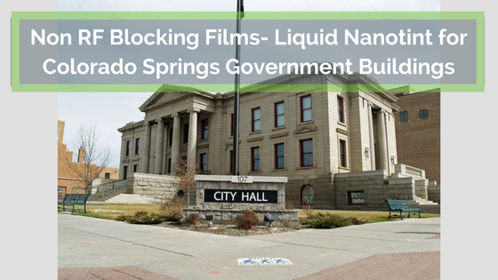 Non RF Blocking Films- Liquid Nanotint for Colorado Springs Government Buildings