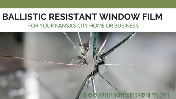 Ballistic Resistant Films for Kansas City Homes and Businesses