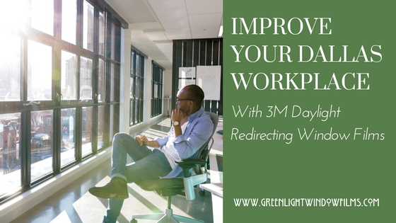 How 3M Daylight Redirecting Film Will Improve Your Dallas Office Space