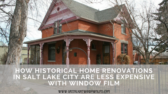 How Historical Home Renovations In Salt Lake City Are Less Expensive With Window Film
