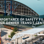 The Importance of Safety Film for Your Denver Transit Center