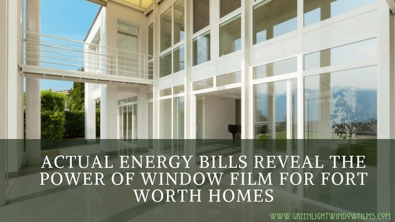 Actual Energy Bills Reveal the Power of Window Film for Fort Worth Homes