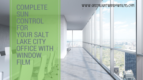 Complete Sun Control: The Benefits of UV Window Film for Your Salt Lake City Office
