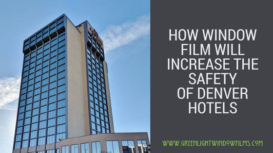 The Many Benefits Of Security Window Film For Denver Hotels