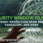 Safety & Security Window Film: Store Front Protection From Break-ins, Vandalism, And More