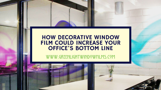 How Decorative Window Film Could Increase Your Office's Bottom Line