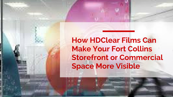 How HDClear Films Can Make Your Fort Collins Storefront or Commercial Space More Visible