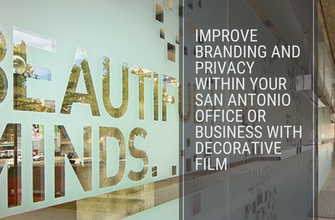 Improve Branding and Privacy Within Your San Antonio Office or Business with Decorative Film