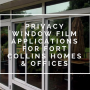 Privacy Window Film Applications for Fort Collins Homes & Offices