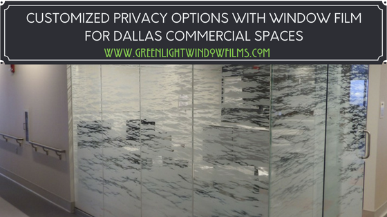 Customized Privacy Options With Window Film For Dallas Commercial Spaces