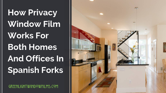 How Privacy Window Film Works For Both Homes And Offices In Spanish Fork
