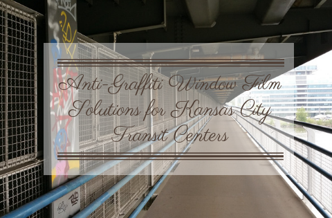 Anti-Graffiti Window Film Solutions for Kansas City Transit Centers