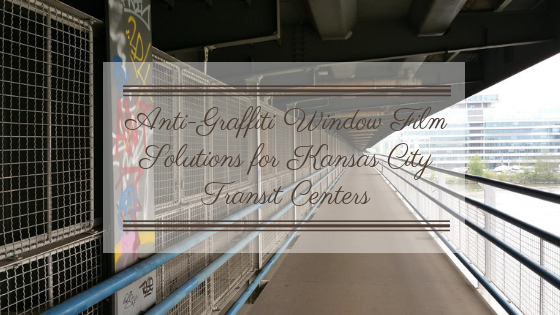 Anti Graffiti Window Film Solutions For Kansas City Transit Centers
