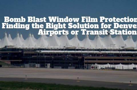 Bomb Blast Window Film Protection: Finding the Right Solution for Denver Airports or Transit Stations