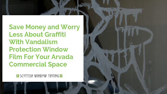 Save Money and Worry Less About Graffiti With Vandalism Protection Window Film In Arvada