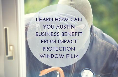 Learn How Can You Austin Business Benefit from Impact Protection Window Film