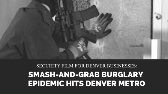 Security Film for Denver Businesses: Smash-and-Grab Burglary Epidemic Hits Denver Metro