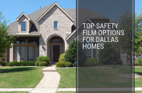 Top Safety Film Options for Dallas Homes