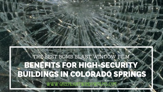 The Best Bomb Blast Window Film Benefits for High Security Buildings in Colorado Springs