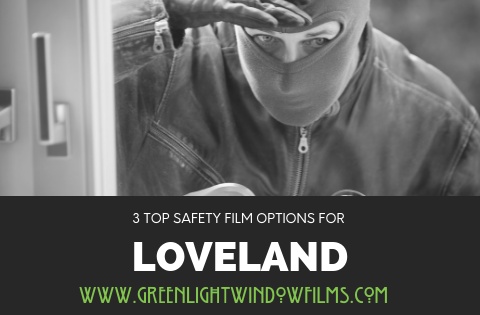 Top Safety Film Options for Loveland Homes