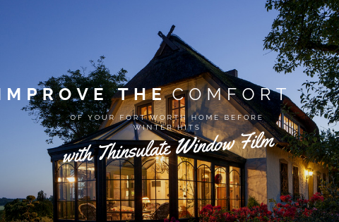 Improve the Comfort of Your Fort Worth Home Before Winter Hits with Thinsulate Window Film