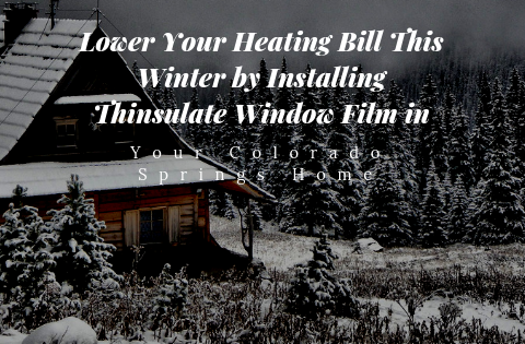 Lower Your Heating Bill This Winter by Installing Thinsulate Window Film in Your Colorado Springs Home