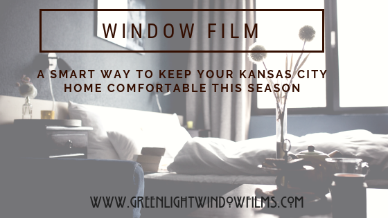 Smart Ways Window Film Help Keep Your Kansas  City Home Comfortable This Season