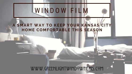 Smart Ways Window Film Help Keep Your Kansas City Home Comfortable This Season