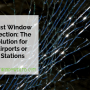 Bomb Blast Window Film Protection: The Right Solution for Austin Airports or Transit Stations