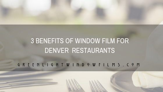 3 Benefits of Window Film for Denver Restaurants