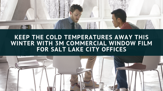Keep the Cold Temperatures Away This Winter with 3M Commercial Window Film for Salt Lake City Offices