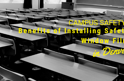 Campus Safety: Benefits of Installing Safety Window Film in Denver