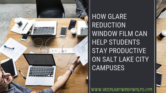 How Glare Reduction Window Film Can Help Students Stay Productive on Salt Lake City Campuses