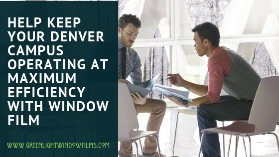 Help Keep Your Denver Campus Operating At Maximum Efficiency With Window Film