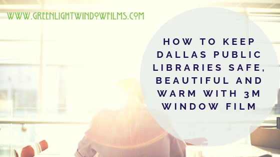 How To Keep Dallas Public Libraries Safe, Beautiful and Warm with 3M Window Film