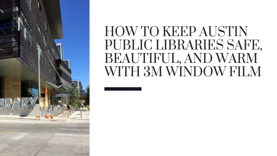 How to Keep Austin Public Libraries Safe, Beautiful, and Warm with 3M Window Film