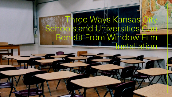 Three Ways Kansas City Schools and Universities Can Benefit From Window Film Installation