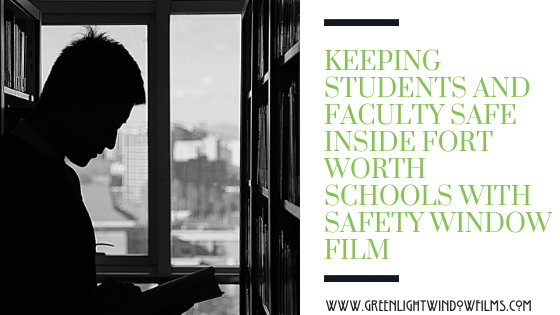 Keeping Students and Faculty Safe Inside Fort Worth Schools with Safety Window Film
