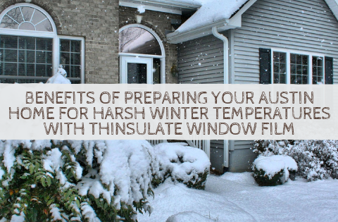 Benefits of Preparing Your Austin Home for Harsh Winter Temperatures with Thinsulate Window Film