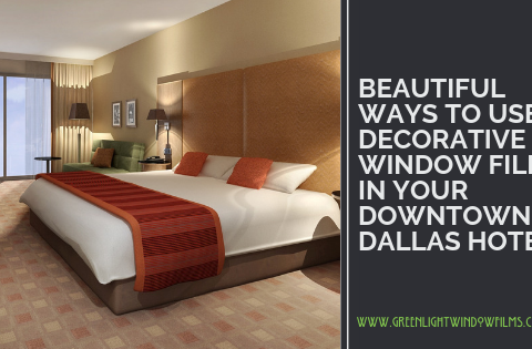 Beautiful Ways Your Downtown Dallas Hotel Can Benefit From Decorative Window Film