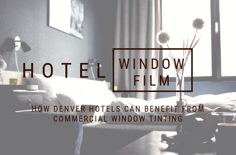 How Denver Hotels Can Benefit from Commercial Window Tinting