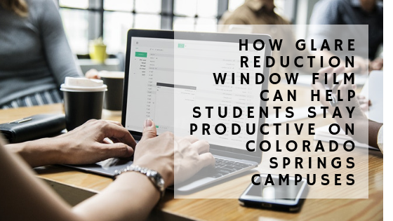 How Glare Reduction Window Film Can Help Students Stay Productive on Colorado Springs Campuses