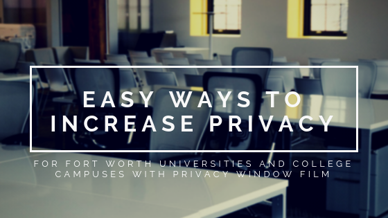 Easy Ways to Increase Privacy for Fort Worth Universities and College Campuses with Privacy Window Film