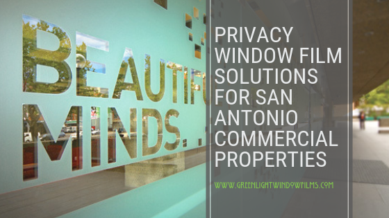 Privacy Window Film Solutions for San Antonio Commercial Properties