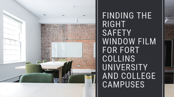Finding the Right Safety Window Film for Fort Collins University and College Campuses