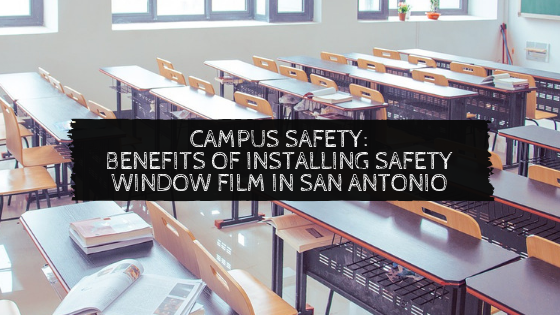 Campus Safety: Benefits of Installing Safety Window Film in San Antonio