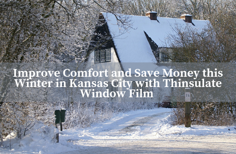 Improve Comfort and Save Money this Winter in Kansas City with Thinsulate Window Film
