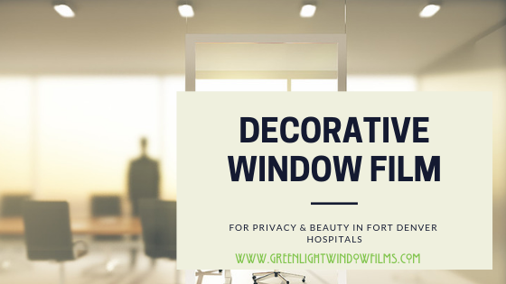 How Decorative Window Film Can Help Denver Hospitals Feel Private and Beautiful and Safe